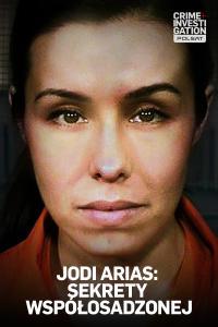 Jodi Arias: Sekrety współosadzonej