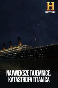 Największe tajemnice. Katastrofa Titanica