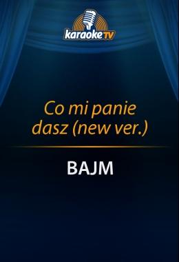 Co mi panie dasz (new ver.)