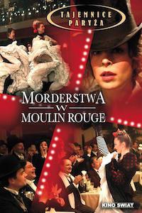 Tajemnice Paryża: Morderstwa w Moulin Rouge