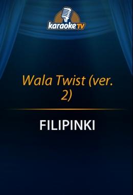 Wala Twist (ver. 2)