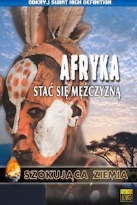 Afryka. Stać się mężczyzną